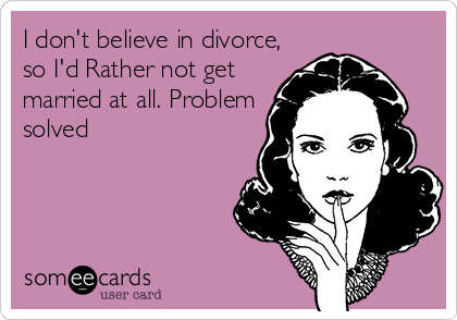 Do you believe in divorce?